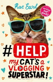 #Help: My Cat's a Vlogging Superstar! eBook by Rae Earl
