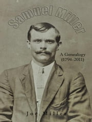 Samuel Miller - A Genealogy (1974-2011) ebook by Joe Miller
