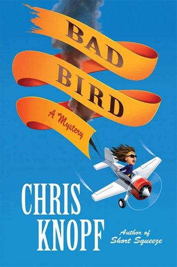 Bad Bird - A Mystery ebook by Chris Knopf