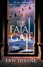 The Fatal Gate - The Gates of Good and Evil, Book Two (A Three Worlds Novel) ebook by Ian Irvine
