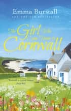 The Girl Who Came Home to Cornwall - A feelgood romance set in Cornwall ebook by Emma Burstall