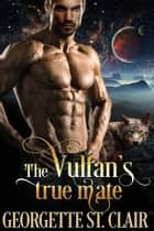 The Vulfan's True Mate - Starcrossed Dating Agency, #1 ebook by Georgette St. Clair