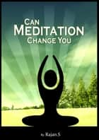 Can Meditation Change you ebook by Rajan S
