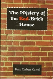 The Mystery of the Red-Brick House ebook by Betty Casbeer Carroll