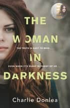 The Woman in Darkness ebook by Charlie Donlea