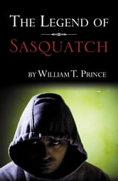 The Legend of Sasquatch ebook by William T. Prince