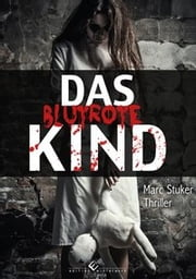 Das blutrote Kind ebook by Marc Stuker
