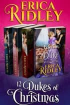 12 Dukes of Christmas (Books 9-12) Boxed Set - Four Regency Romances ebook by Erica Ridley