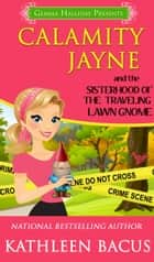 Calamity Jayne and the Sisterhood of the Traveling Lawn Gnome (Calamity Jayne book #8) ebook by