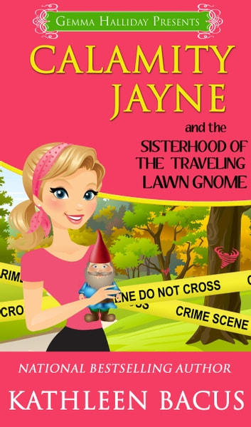 Calamity Jayne and the Sisterhood of the Traveling Lawn Gnome (Calamity Jayne book #8) ebook by Kathleen Bacus