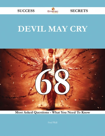Devil May Cry 68 Success Secrets - 68 Most Asked Questions On Devil May Cry - What You Need To Know ebook by Fred Wall
