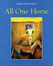 All One Horse ebook by Breyten Breytenbach