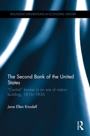 "The Second Bank of the United States - ""Central"" banker in an era of nation-building, 1816–1836 ebook by Jane Ellen Knodell"