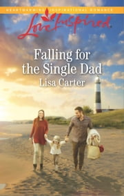 Falling for the Single Dad - A Single Dad Romance ebook by Lisa Carter