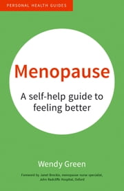 Menopause: A Self-Help Guide to Feeling Better eBook by Wendy Green