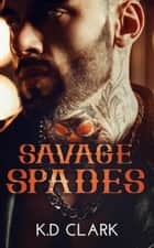 Savage Spades ebook by K.D Clark