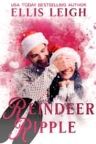 Reindeer Ripple - A Kinship Cove Fun & Flirty Romance ebook by Ellis Leigh