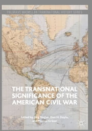 The Transnational Significance of the American Civil War ebook by Jörg Nagler,Don H. Doyle,Marcus Gräser