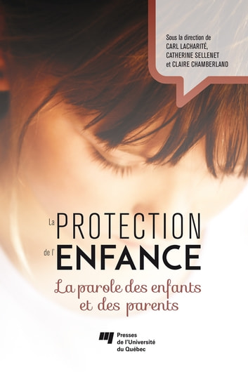La protection de l'enfance - La parole des enfants et des parents ebook by Carl Lacharité,Catherine Sellenet,Claire Chamberland