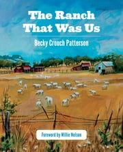 The Ranch That Was Us ebook by Becky Crouch Patterson,Willie Nelson