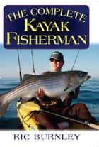 The Complete Kayak Fisherman ebook by Eric Burnley