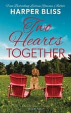 Two Hearts Together ebook by Harper Bliss