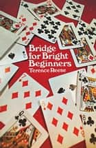 Bridge for Bright Beginners ebook by Terence Reese