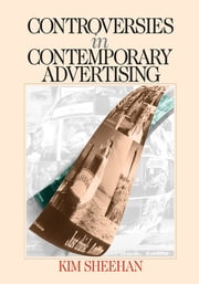 Controversies in Contemporary Advertising ebook by Dr. Kim B. (Bartel) Sheehan
