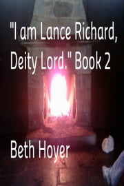 """I am Lance Richard, Deity Lord."" Book 2 ebook by Beth Hoyer"