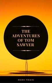 The Adventures of Tom Sawyer (ArcadianPress Edition)