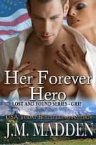 Her Forever Hero - Part of the Lost and Found Series- Grif ebook by J.M. Madden