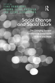 Social Change and Social Work - The Changing Societal Conditions of Social Work in Time and Place ebook by Timo Harrikari,Pirkko-Liisa Rauhala
