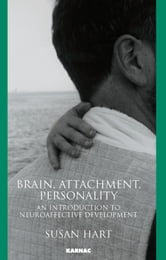 Brain, Attachment, Personality - An Introduction to Neuroaffective Development ebook by Hart