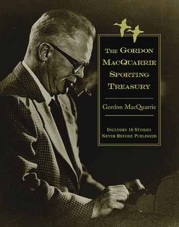 The Gordon MacQuarrie Sporting Treasury ebook by Gordon MacQuarrie