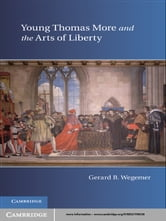 Young Thomas More and the Arts of Liberty ebook by Gerard B. Wegemer