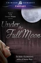 Under the Full Moon - Book 2 in the Swamp Magic Series ebook by Bobbi Romans