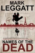 Names of the Dead - (Connor Montrose Series) ebook by Mark Leggatt