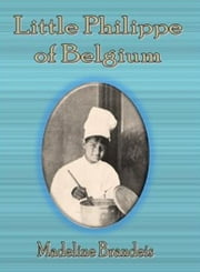 Little Philippe of Belgium ebook by Madeline Brandeis