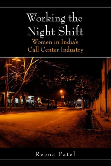 Working the Night Shift - Women in India's Call Center Industry ebook by Reena Patel
