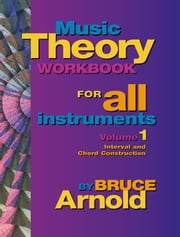 Music Theory Workbook for All Instruments Volume One ebook by Arnold, Bruce E.