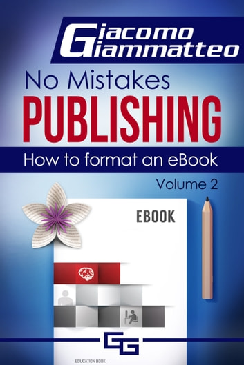 How to Format an eBook - No Mistakes Publishing, Volume II ebook by Giacomo Giammatteo ,Natasha Brown