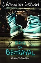 Days Of Betrayal ebook by J Asheley Brown