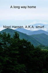 A long way home - There and back ebook by Nigel Hansen. A.K.A. smurf