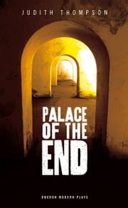 Palace of the End ebook by Judith Thompson