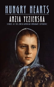 Hungry Hearts - Stories of the Jewish-American Immigrant Experience ebook by Anzia Yezierska