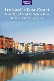 Ireland's East Coast: Dublin, Louth, Wicklow & Meath Counties ebook by Tina Neylon