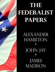 The Federalist Papers ebook by James Madison,Alexander Hamilton,John Jay