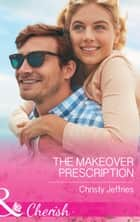 The Makeover Prescription (Mills & Boon Cherish) (Sugar Falls, Idaho, Book 5) ebook by Christy Jeffries