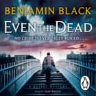 Even the Dead - A Quirke Mystery audiobook by Benjamin Black