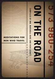 On the Road - Meditations for Men Who Travel ebook by Duke,Wm. Marshall,Schatz,Rick